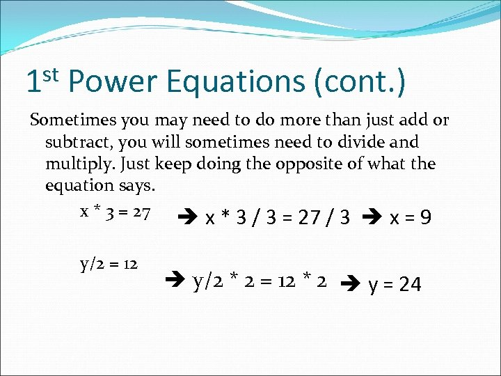 st 1 Power Equations (cont. ) Sometimes you may need to do more than