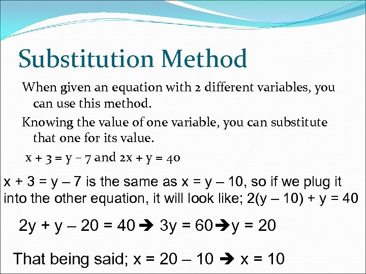 Substitution Method When given an equation with 2 different variables, you can use this