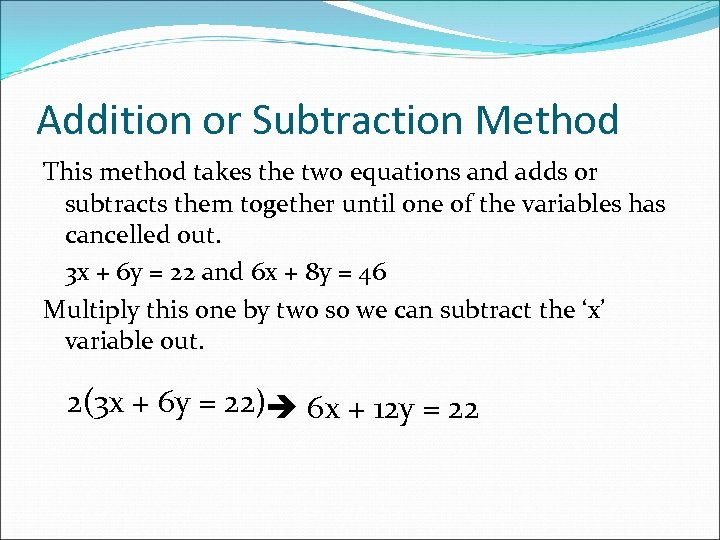 Addition or Subtraction Method This method takes the two equations and adds or subtracts