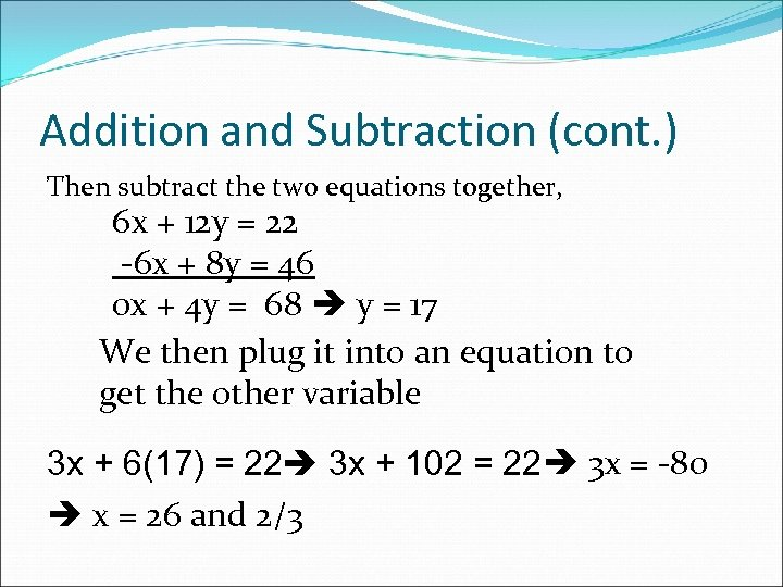 Addition and Subtraction (cont. ) Then subtract the two equations together, 6 x +