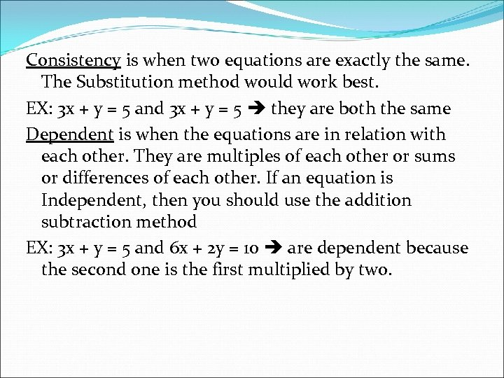 Consistency is when two equations are exactly the same. The Substitution method would work