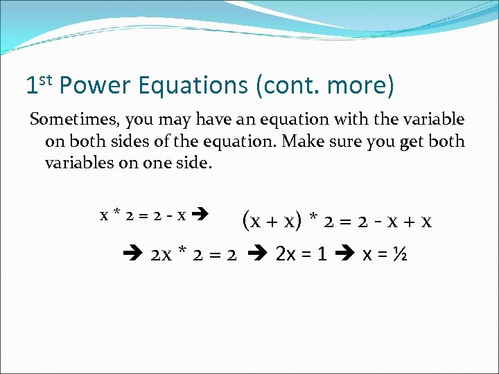 1 st Power Equations (cont. more) Sometimes, you may have an equation with the