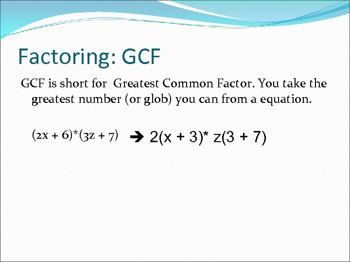 Factoring: GCF is short for Greatest Common Factor. You take the greatest number (or