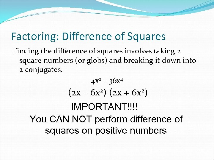 Factoring: Difference of Squares Finding the difference of squares involves taking 2 square numbers