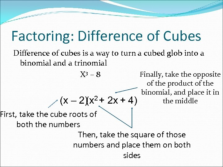 Factoring: Difference of Cubes Difference of cubes is a way to turn a cubed