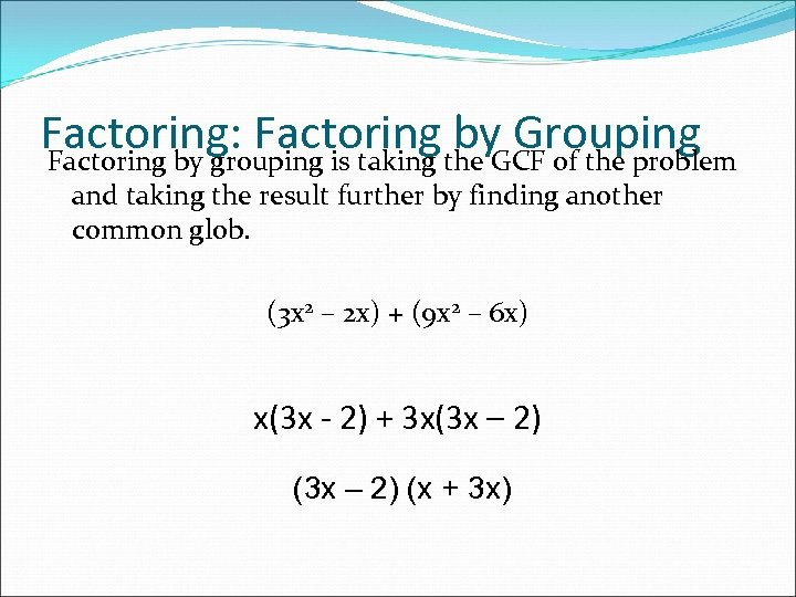 Factoring: Factoring the GCF of the problem by Grouping Factoring by grouping is taking