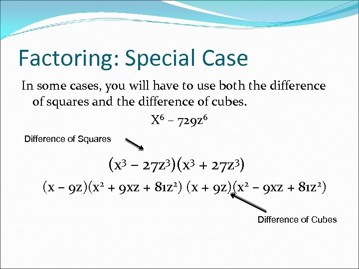 Factoring: Special Case In some cases, you will have to use both the difference