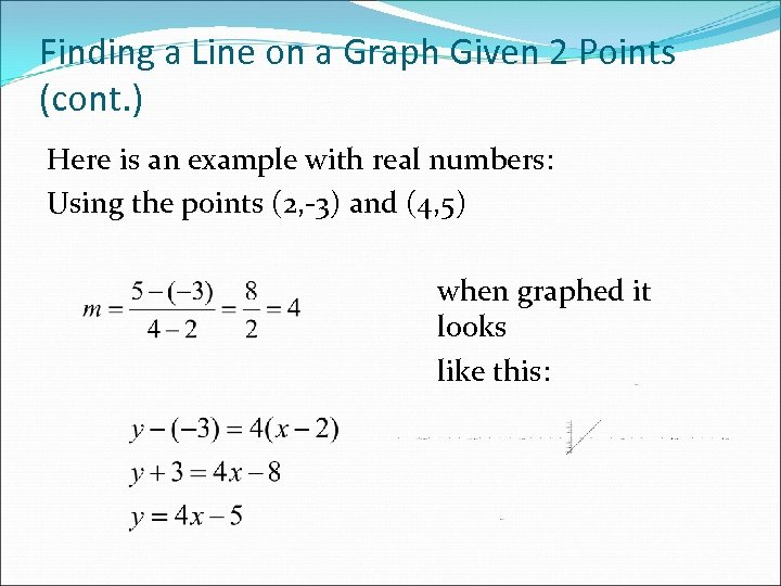 Finding a Line on a Graph Given 2 Points (cont. ) Here is an