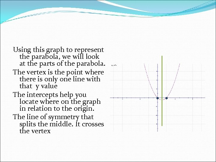 Using this graph to represent the parabola, we will look at the parts of