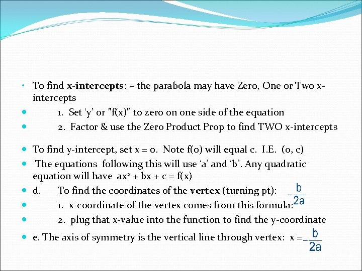 • To find x-intercepts: – the parabola may have Zero, One or Two