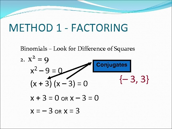 METHOD 1 - FACTORING Binomials – Look for Difference of Squares 2. x 2