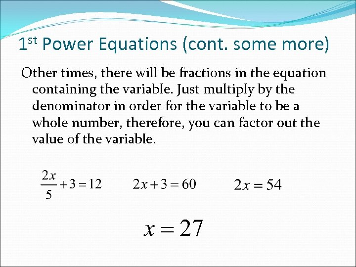 1 st Power Equations (cont. some more) Other times, there will be fractions in
