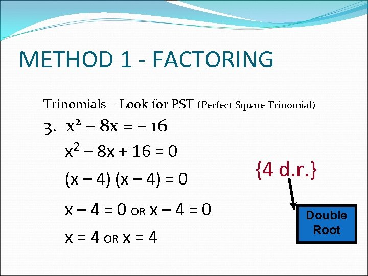 METHOD 1 - FACTORING Trinomials – Look for PST (Perfect Square Trinomial) 3. x