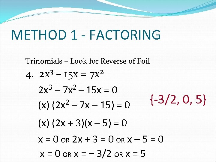 METHOD 1 - FACTORING Trinomials – Look for Reverse of Foil 4. 2 x