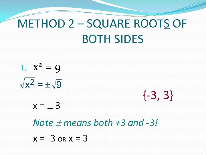 METHOD 2 – SQUARE ROOTS OF BOTH SIDES 1. 2 x =9 x= 3