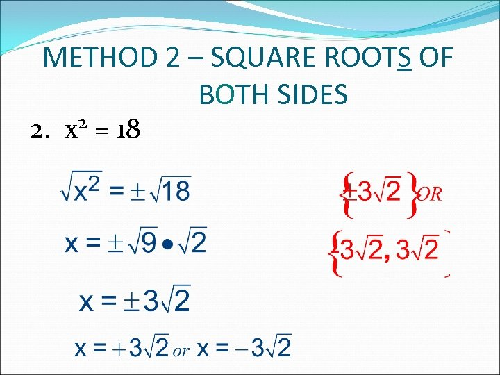METHOD 2 – SQUARE ROOTS OF BOTH SIDES 2. x 2 = 18