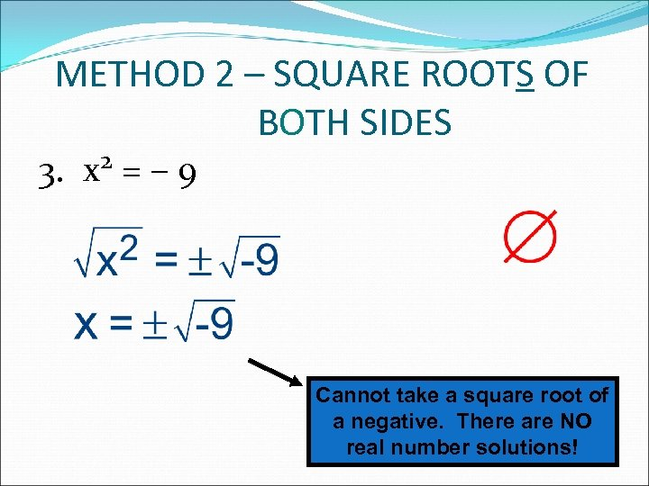 METHOD 2 – SQUARE ROOTS OF BOTH SIDES 3. 2 x =– 9 Cannot