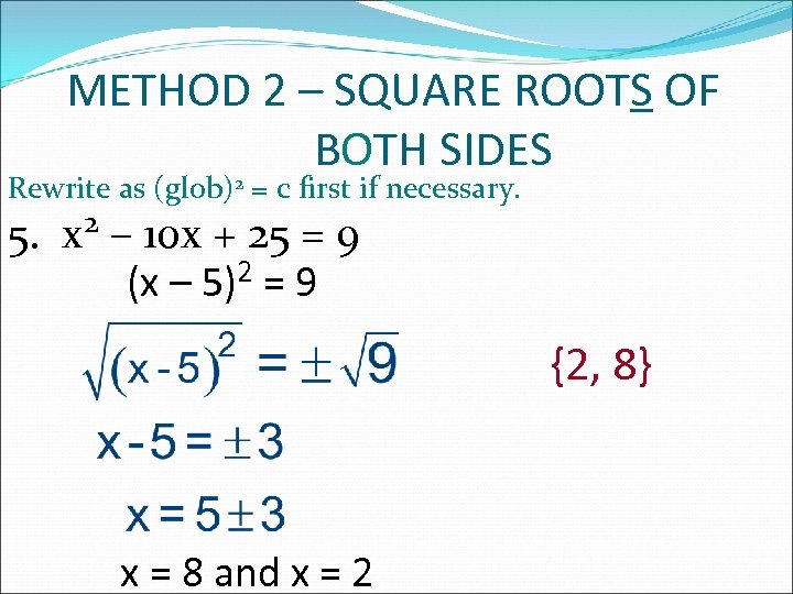 METHOD 2 – SQUARE ROOTS OF BOTH SIDES Rewrite as (glob)2 = c first