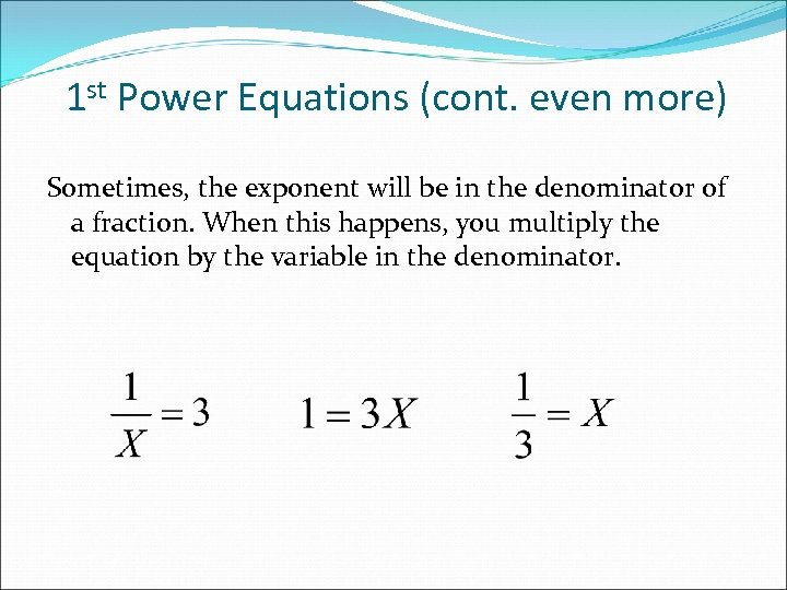 1 st Power Equations (cont. even more) Sometimes, the exponent will be in the