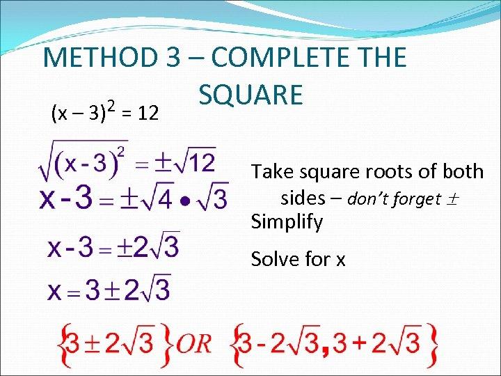 METHOD 3 – COMPLETE THE SQUARE 2 = 12 (x – 3) Take square