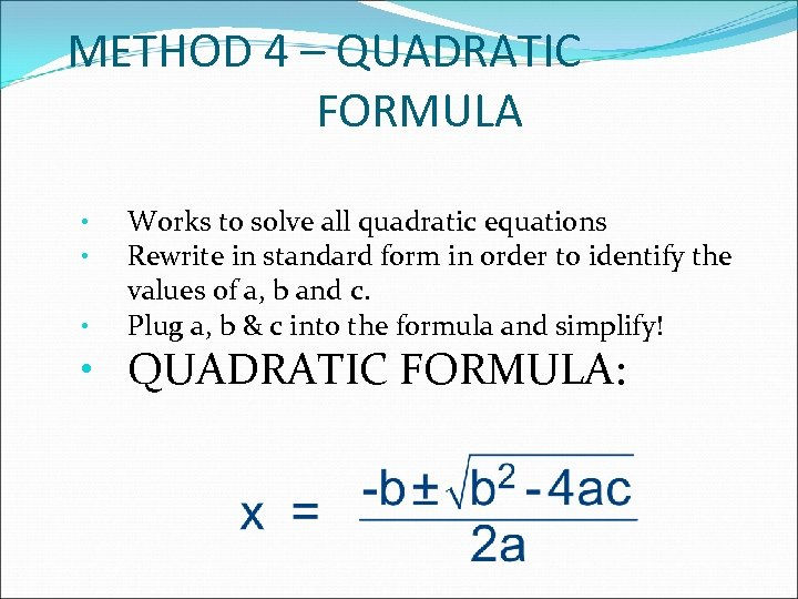 METHOD 4 – QUADRATIC FORMULA • • • Works to solve all quadratic equations