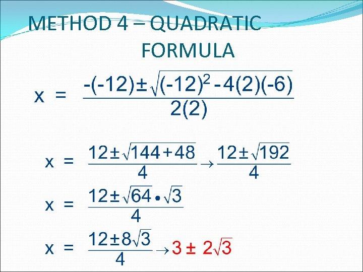 METHOD 4 – QUADRATIC FORMULA