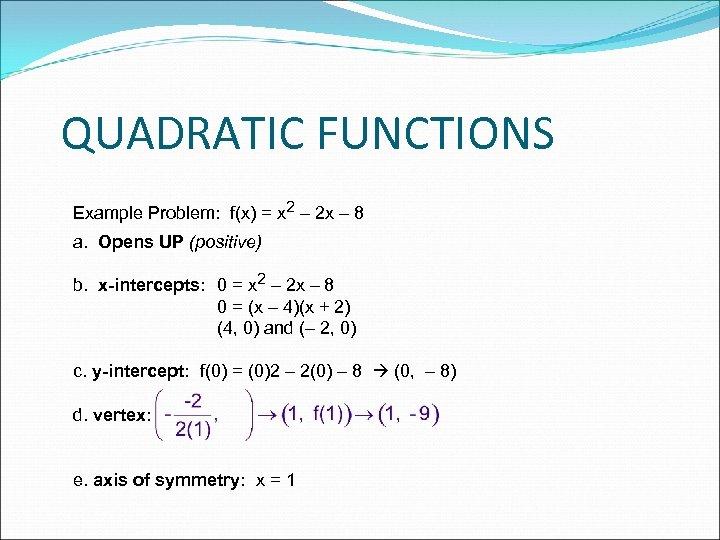 QUADRATIC FUNCTIONS Example Problem: f(x) = x 2 – 2 x – 8 a.