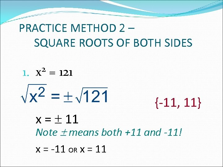 PRACTICE METHOD 2 – SQUARE ROOTS OF BOTH SIDES 1. 2 x = 121