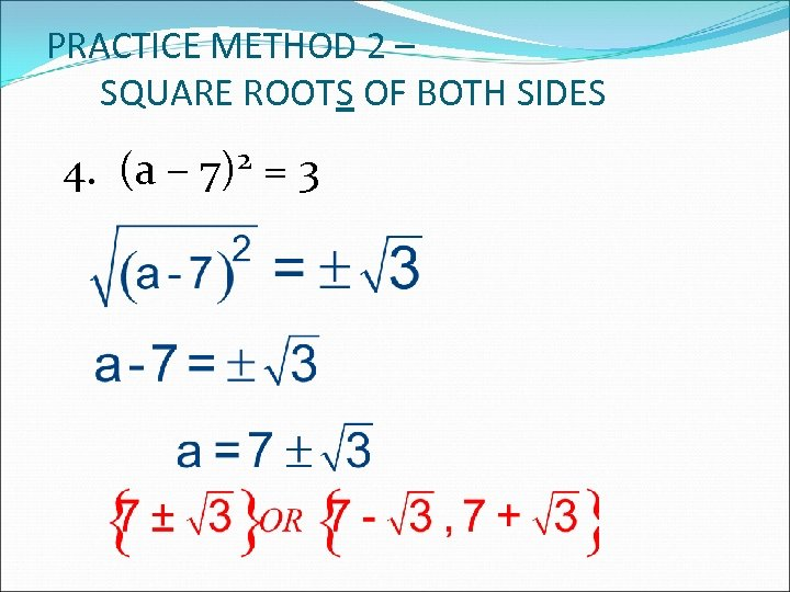 PRACTICE METHOD 2 – SQUARE ROOTS OF BOTH SIDES 4. (a – 7)2 =