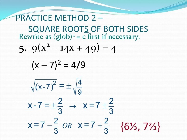 PRACTICE METHOD 2 – SQUARE ROOTS OF BOTH SIDES Rewrite as (glob)2 = c