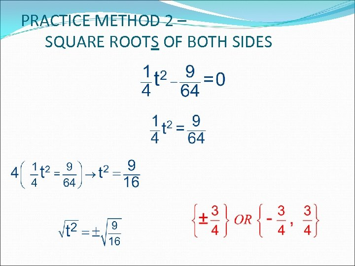 PRACTICE METHOD 2 – SQUARE ROOTS OF BOTH SIDES