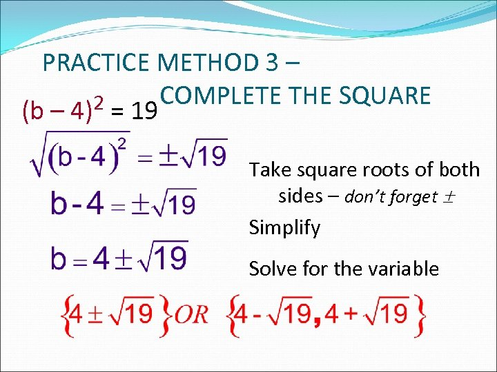 PRACTICE METHOD 3 – 2 = 19 COMPLETE THE SQUARE (b – 4) Take