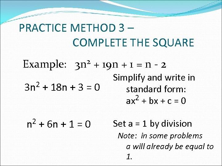 PRACTICE METHOD 3 – COMPLETE THE SQUARE Example: 3 n 2 + 19 n