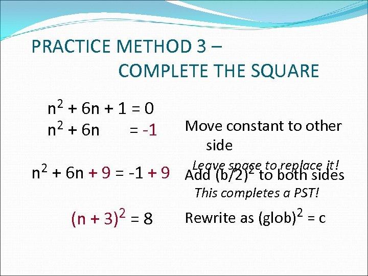 PRACTICE METHOD 3 – COMPLETE THE SQUARE n 2 + 6 n + 1