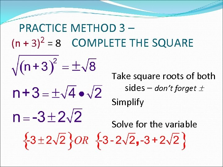 PRACTICE METHOD 3 – (n + 3)2 = 8 COMPLETE THE SQUARE Take square