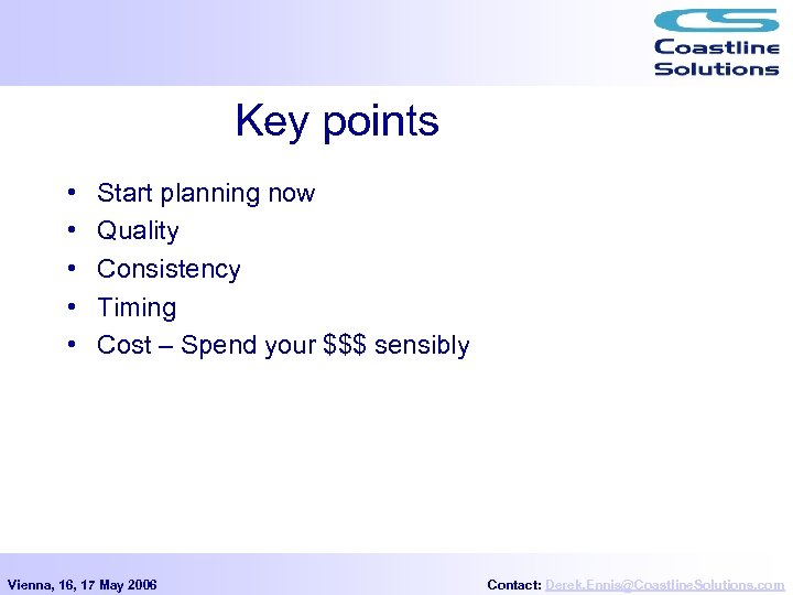 Key points • • • Start planning now Quality Consistency Timing Cost – Spend