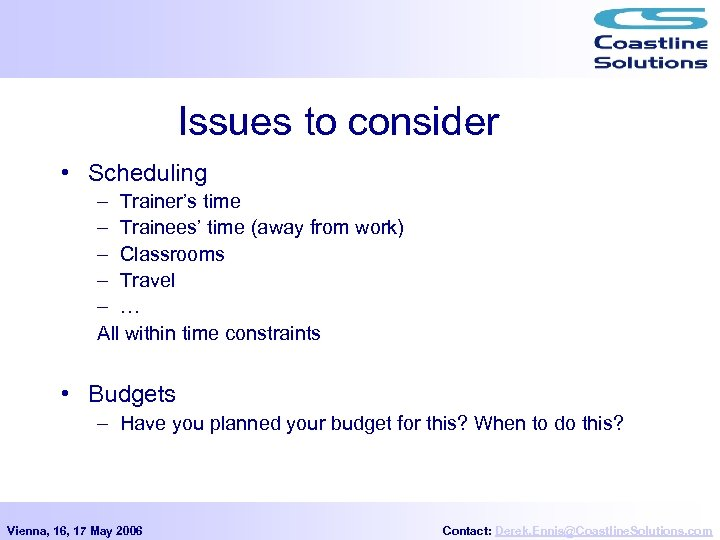 Issues to consider • Scheduling – Trainer's time – Trainees' time (away from work)