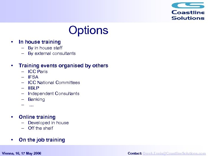 Options • In house training – By in house staff – By external consultants