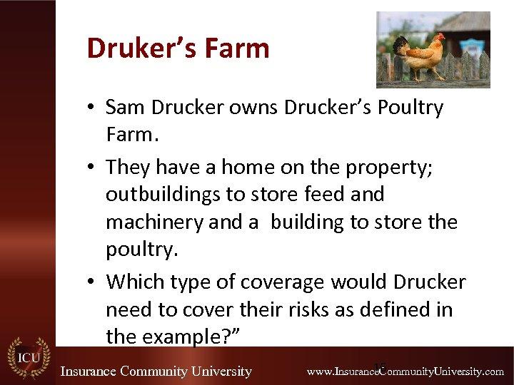 Druker's Farm • Sam Drucker owns Drucker's Poultry Farm. • They have a home