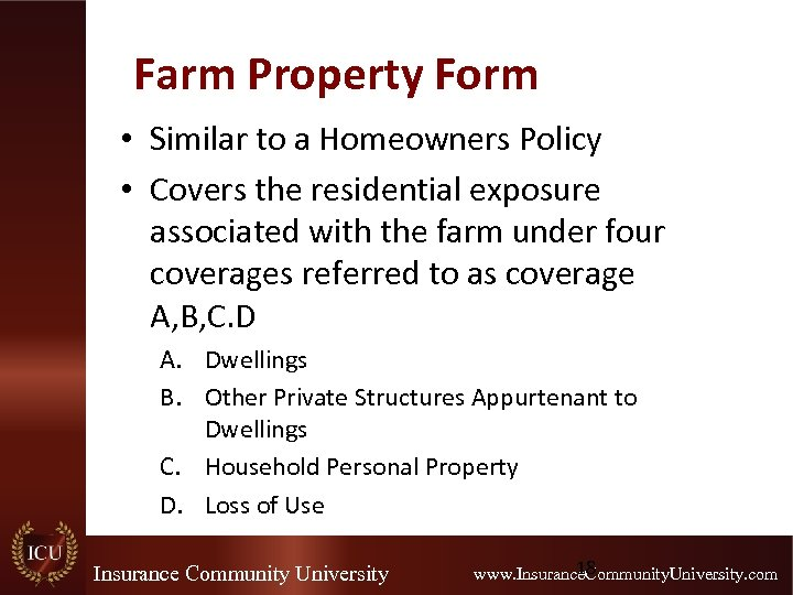 Farm Property Form • Similar to a Homeowners Policy • Covers the residential exposure