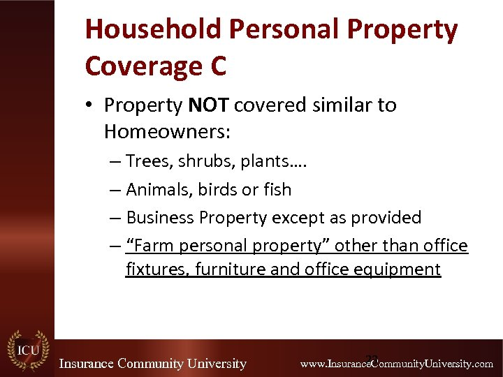 Household Personal Property Coverage C • Property NOT covered similar to Homeowners: – Trees,