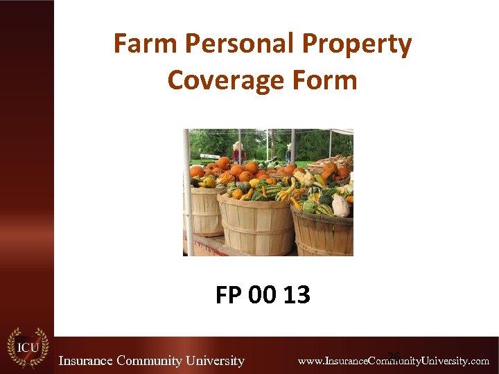 Farm Personal Property Coverage Form FP 00 13 Insurance Community University 26 www. Insurance.