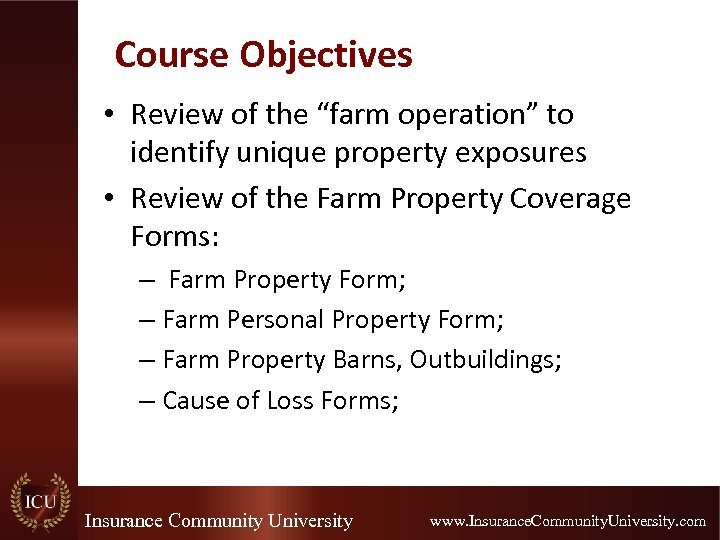 """Course Objectives • Review of the """"farm operation"""" to identify unique property exposures •"""