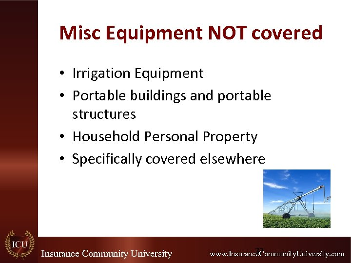 Misc Equipment NOT covered • Irrigation Equipment • Portable buildings and portable structures •