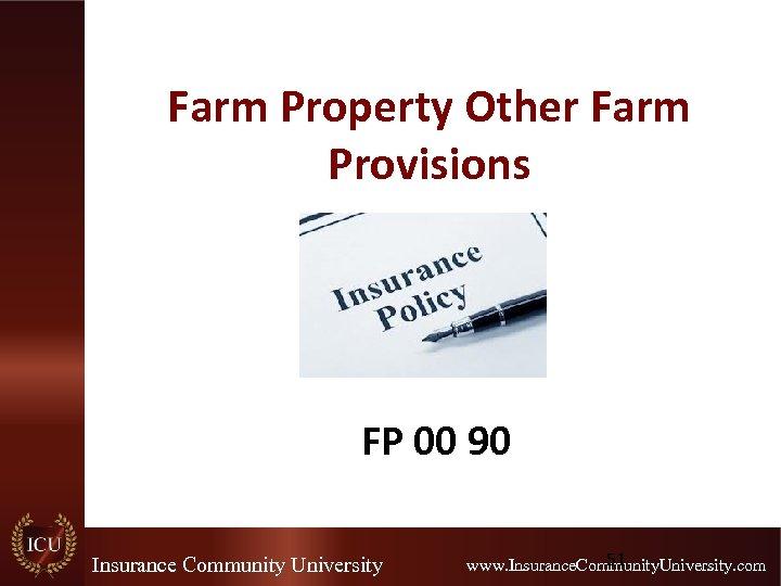 Farm Property Other Farm Provisions FP 00 90 Insurance Community University 51 www. Insurance.
