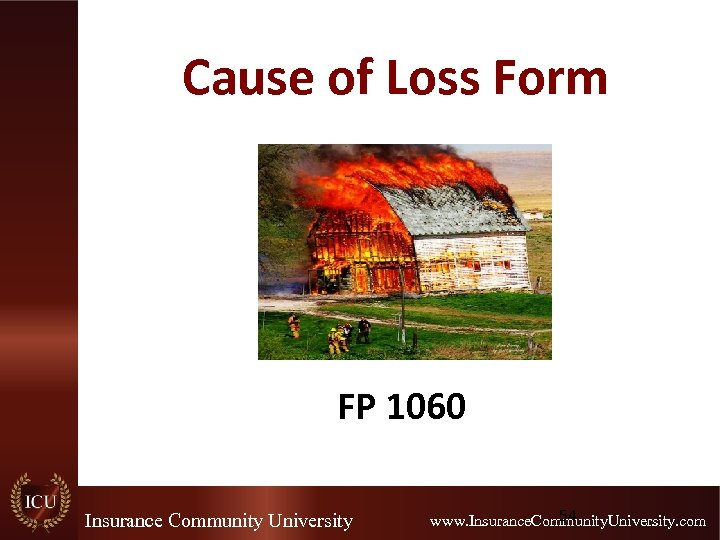 Cause of Loss Form FP 1060 Insurance Community University 54 www. Insurance. Community. University.