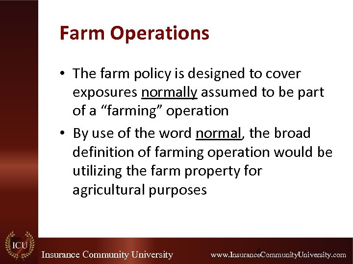 Farm Operations • The farm policy is designed to cover exposures normally assumed to