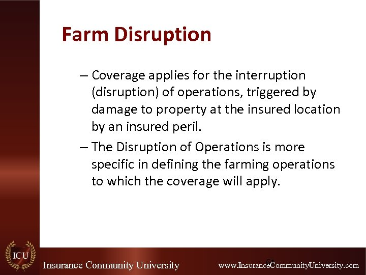 Farm Disruption – Coverage applies for the interruption (disruption) of operations, triggered by damage