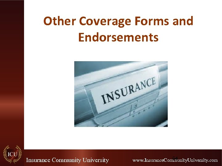 Other Coverage Forms and Endorsements Insurance Community University 64 www. Insurance. Community. University. com