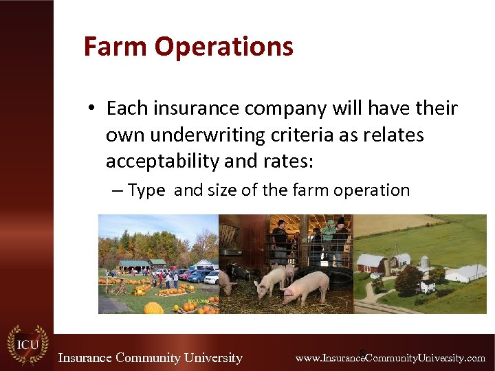 Farm Operations • Each insurance company will have their own underwriting criteria as relates
